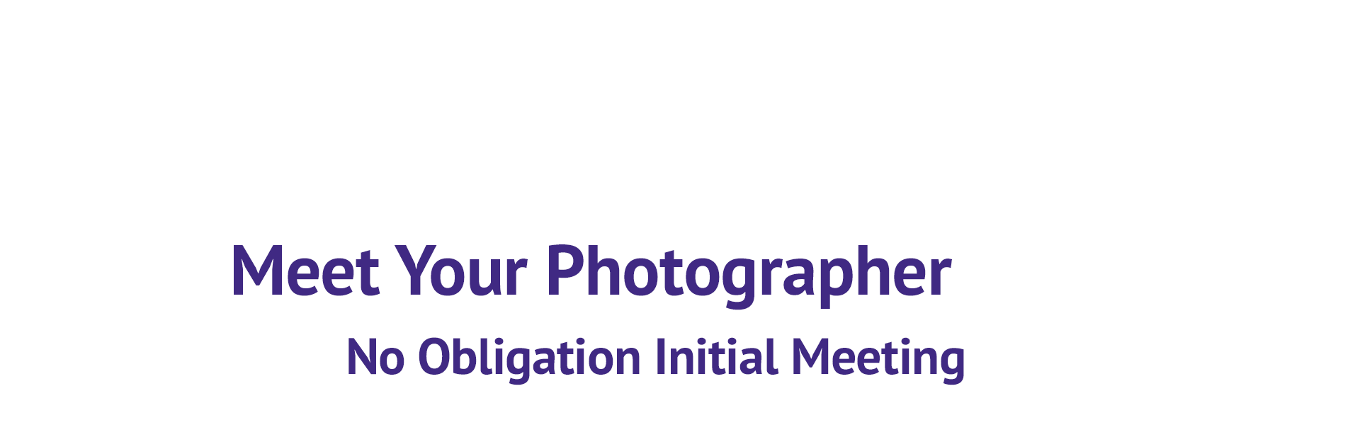 Meet Your Photographer No Obligation Initial Meeting