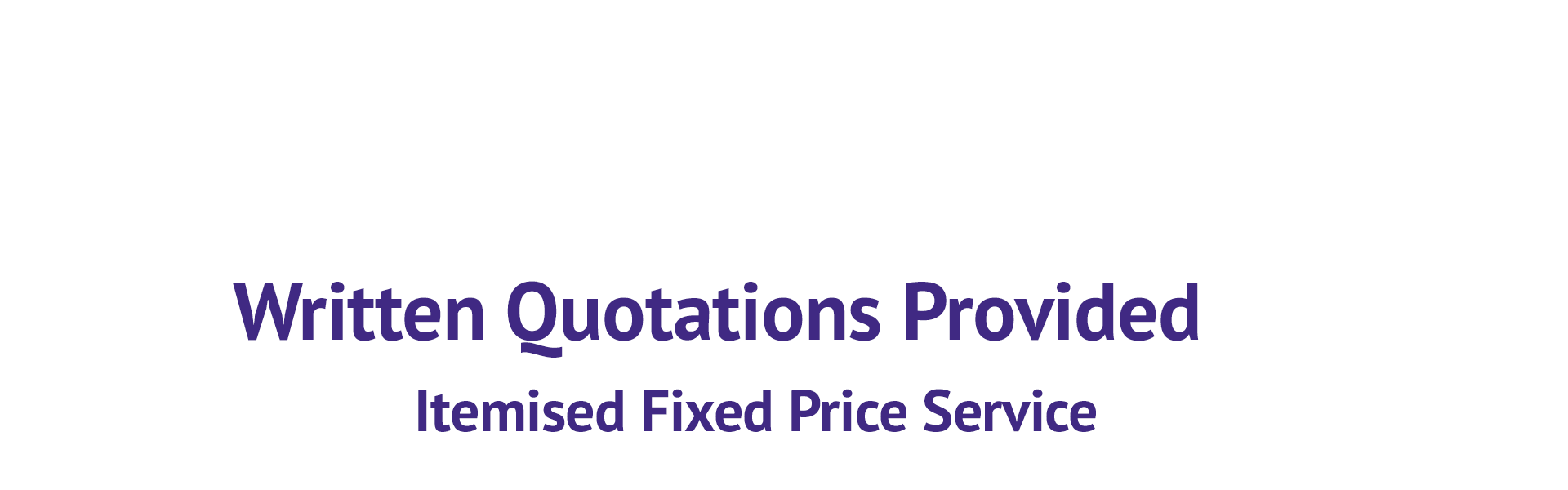 Written Quotations Provided Itemised Fixed Price Service