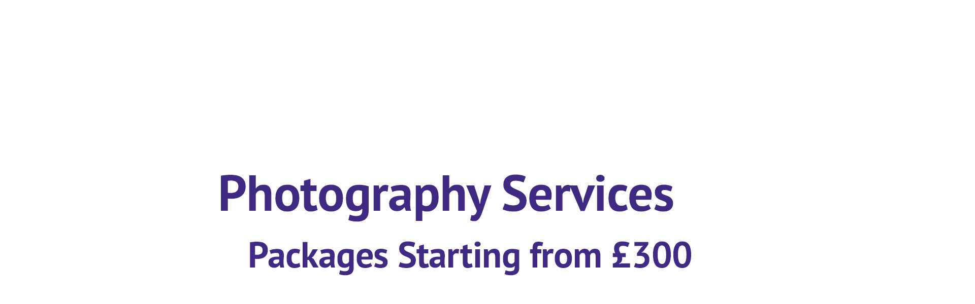 Photography Services Packages Starting from £300