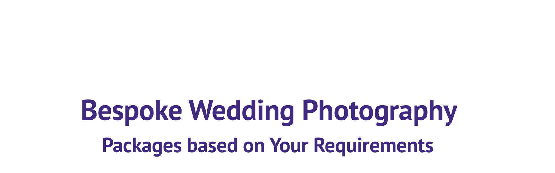 Bespoke Wedding Photography Packages based on Your Requirements