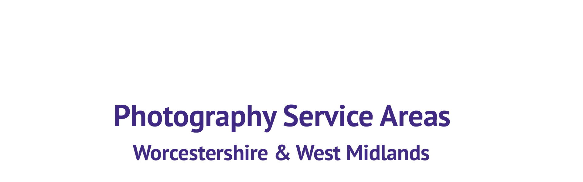 Photography Service Areas Worcestershire & West Midlands